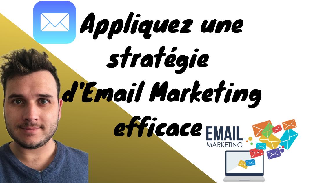 Appliquez une stratégie d'e-mail marketing efficace !